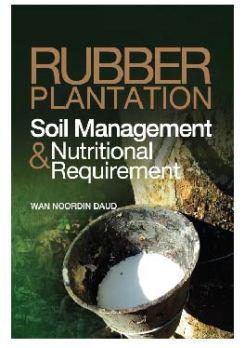 Rubber Plantation Soil Management & Nutritional Requirement - Wan Noordin Daud