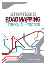 Strategic Roadmapping Theory and Practice - Yee Choy Leong